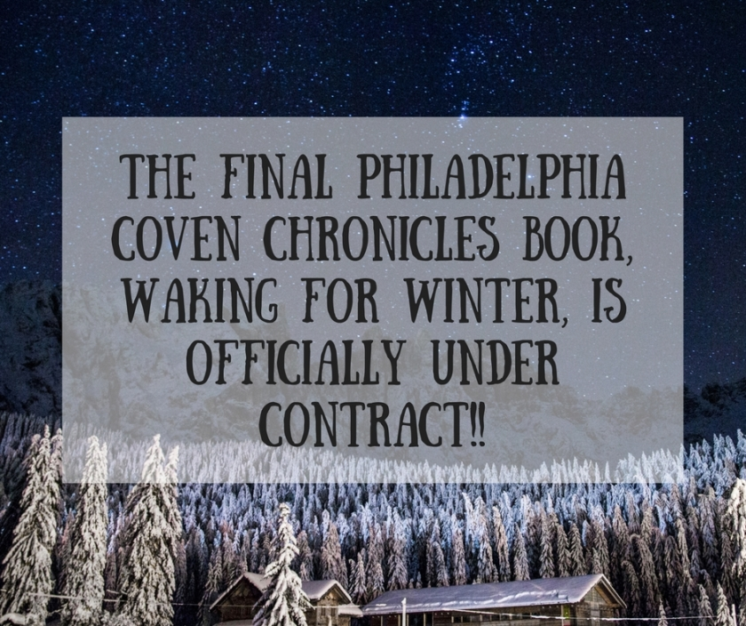 The final Philadelphia Coven Chronicles book, Waking for Winter, is officially under contract!!