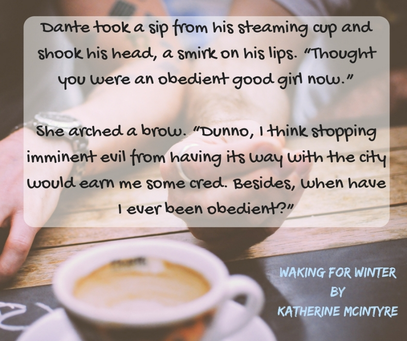 """Dante took a sip from his steaming cup and shook his head, a smirk on his lips. """"Thought you were an obedient good girl now."""" She arched a brow. """"Dunno, I think stopping imminent e"""