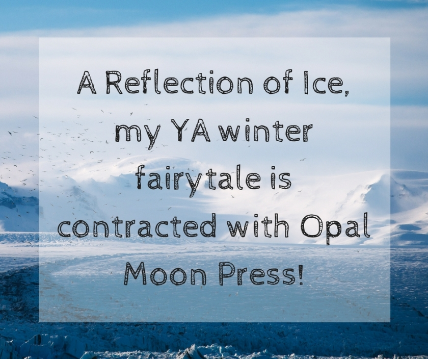 A Reflection of Ice, my YA winter fairytale is contracted with Opal Moon Press!
