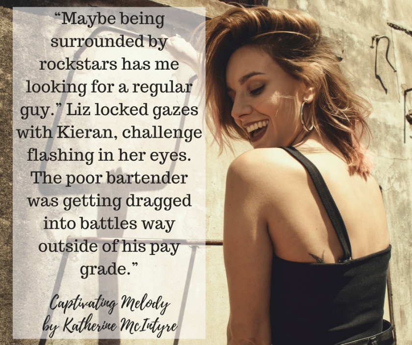 """Maybe being surrounded by rockstars has me looking for a regular guy."" Liz locked gazes with Kieran, challenge flashing in her eyes. The poor bartender was getting dragged into batt"