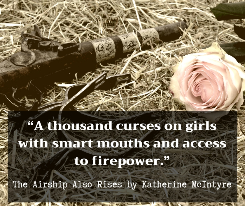 """""""A thousand curses on girls with smart mouths and access to firepower."""""""