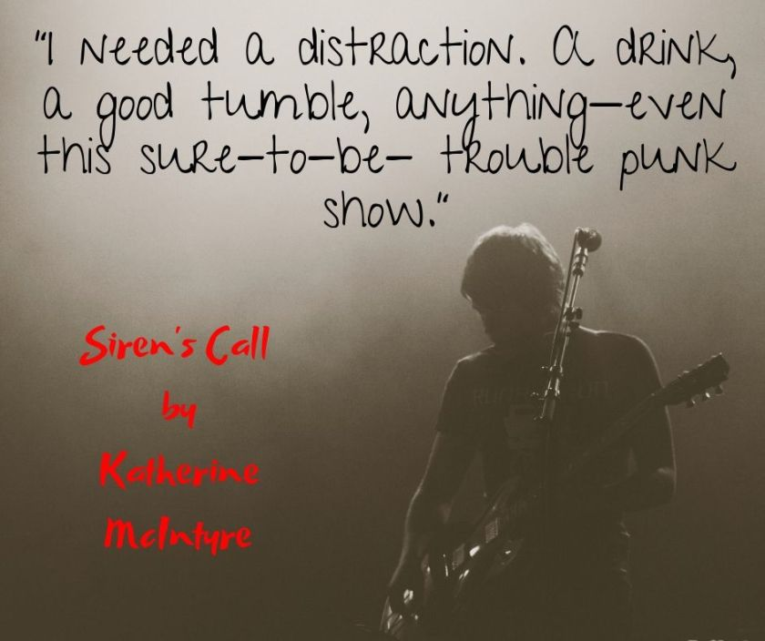 """""""I needed a distraction. A drink, a good tumble, anything—even this sure-to-be- trouble punk show."""""""