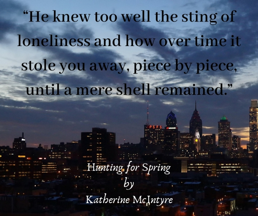 """""""He knew too well the sting of loneliness and how over time it stole you away, piece by piece, until a mere shell remained."""""""